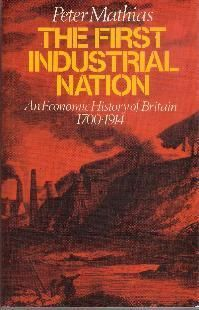 Peter Mathias. The First Industrial Nation. An economic history of Britain 1700-1914. Te koop via www.marktplaats.nl, vraagprijs 5 euro.