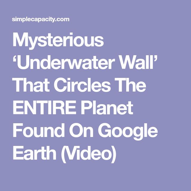 Mysterious 'Underwater Wall' That Circles The ENTIRE Planet Found On Google Earth (Video)