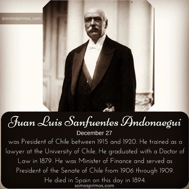 December 27: Juan Luis Sanfuentes Andonaegui was President of Chile between 1915 and 1920. He trained as a lawyer at the University of Chile. He graduated with a Doctor of Law in 1879. He was Minister of Finance and served as President of the Senate of Chile from 1906 through 1909. He died in Spain on this day in 1894.  #thisday #thisdayinhistory #december #history #hispanichistory #hispanicheritage #genealogy #shhar #somosprimos #wearecousins #hispanicgenealogy #newspain #nuevaespana…