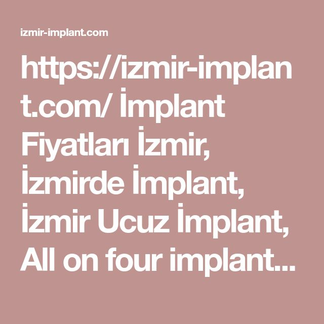 https://izmir-implant.com/  İmplant Fiyatları İzmir, İzmirde İmplant, İzmir Ucuz İmplant, All on four implant, Karşıyaka İmplant Diş hizmeti veren diş doktoru sitesi'dir.  #izmir #diş #ucuz #implan #fiyatları #izmirde #doktor