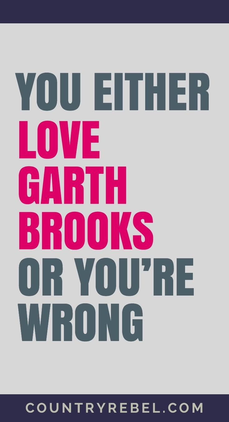 Garth Brooks - You Either Love Him or You're Wrong | Garth Brooks Youtube Country Music Videos at http://countryrebel.com/blogs/videos/tagged/garth-brooks