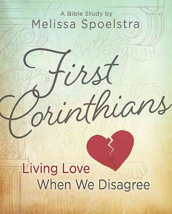 First Corinthians: Women's Bible Study Participant Book: Living Love When We Disagree