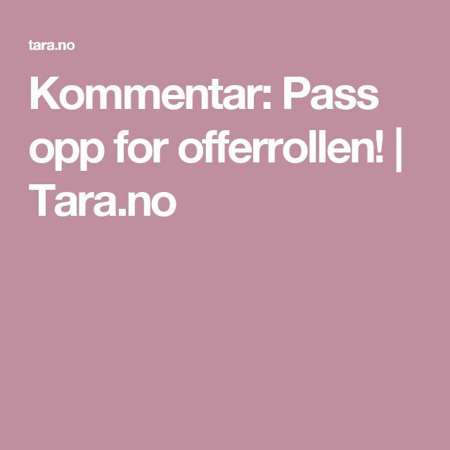 Kommentar: Pass opp for offerrollen! | Tara.no