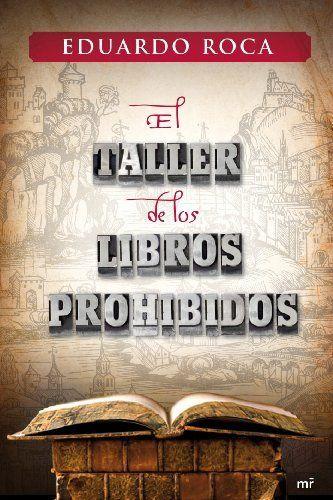 El taller de los libros prohibidos de Eduardo Roca. Me gustó mucho este libro, historia bien contada que te hace mantener el interés
