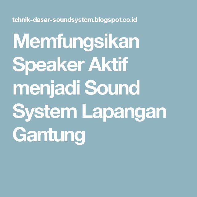 Memfungsikan Speaker Aktif menjadi Sound System Lapangan Gantung