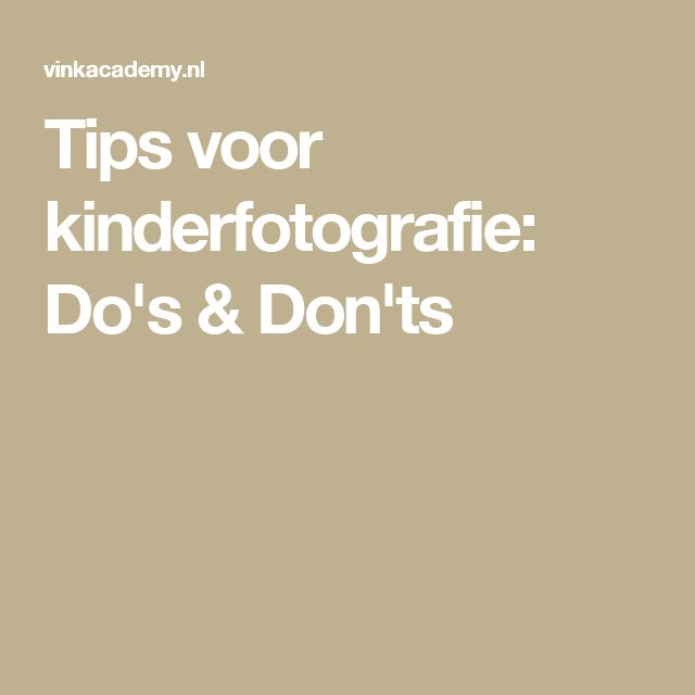 Tips voor kinderfotografie: Do's & Don'ts