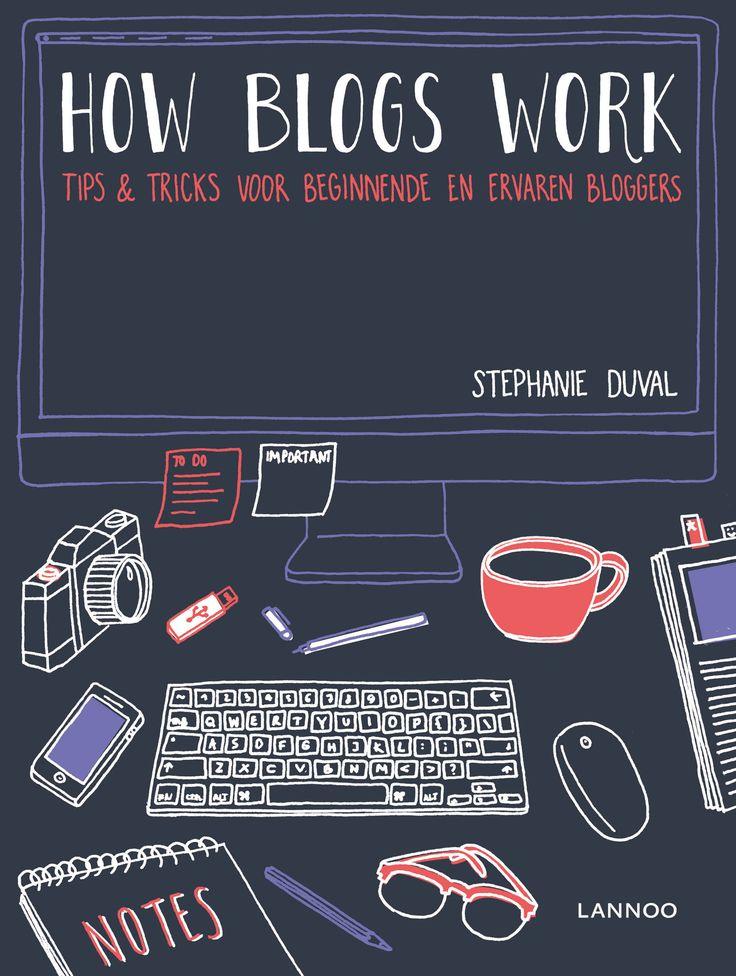 How blogs work - Stephanie Duval | Een inspirerende boek vol praktisch tips die je helpen om van je blog een sterk merk te maken.