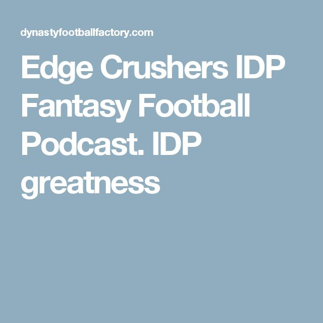 Edge Crushers IDP Fantasy Football Podcast. IDP greatness