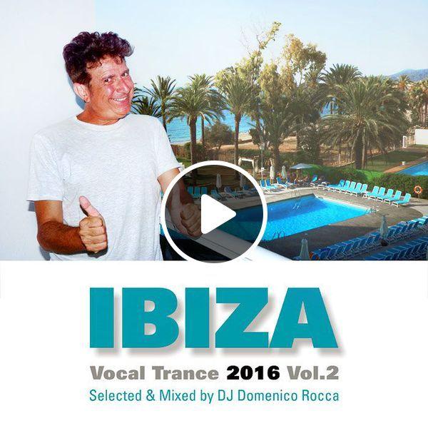 Top Vocal Trance Tunes selected and Mixed by DJ Domenico Rocca. September 2016  #Trance #VocalTrance #UpliftingTrance #Ibiza #Ibiza2016