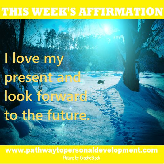 Weekly AFFIRMATION: I love my present and look forward to the future.  #p2pdevelopment