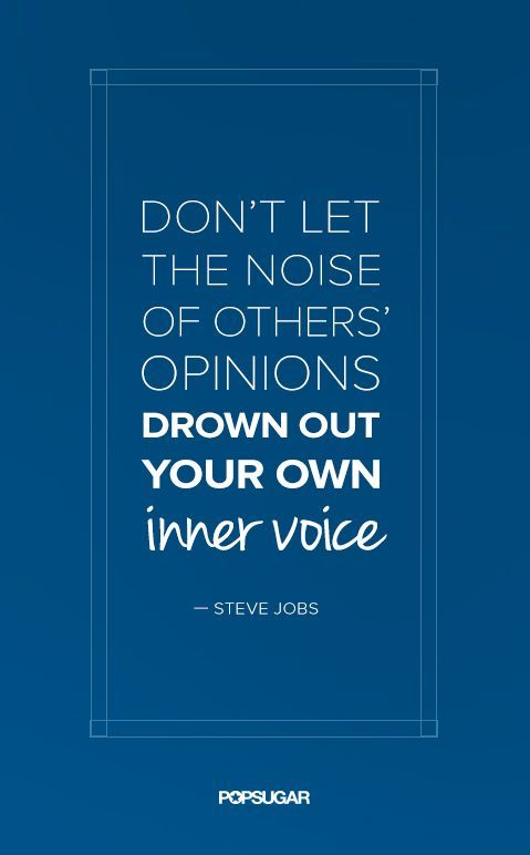 """On Trusting Your Instincts: """"Don't let the noise of others' opinions drown out your own inner voice."""""""