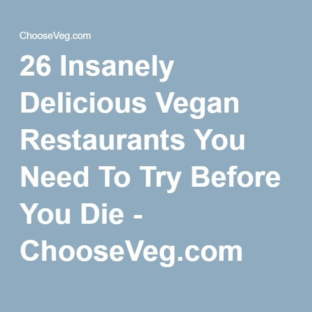 26 Insanely Delicious Vegan Restaurants You Need To Try Before You Die - ChooseVeg.com