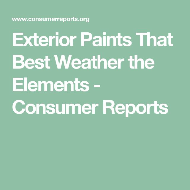 Best 25 consumer reports ideas on pinterest take back - Consumer reports best exterior paint ...