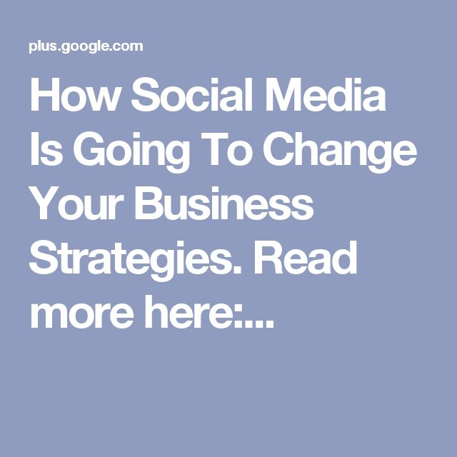 How Social Media Is Going To Change Your Business Strategies. Read more here:...