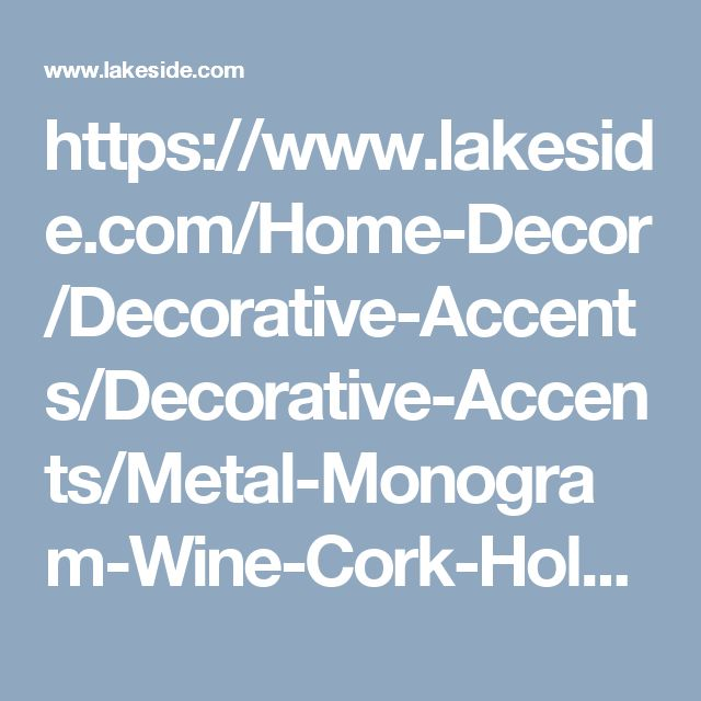 https://www.lakeside.com/Home-Decor/Decorative-Accents/Decorative-Accents/Metal-Monogram-Wine-Cork-Holders//prod1300015.jmp