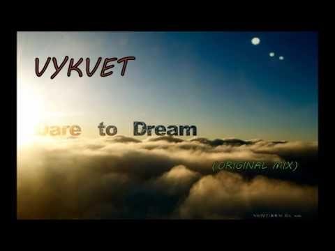 VYKVET- DARE TO DREAM ( ORIGINAL MIX)