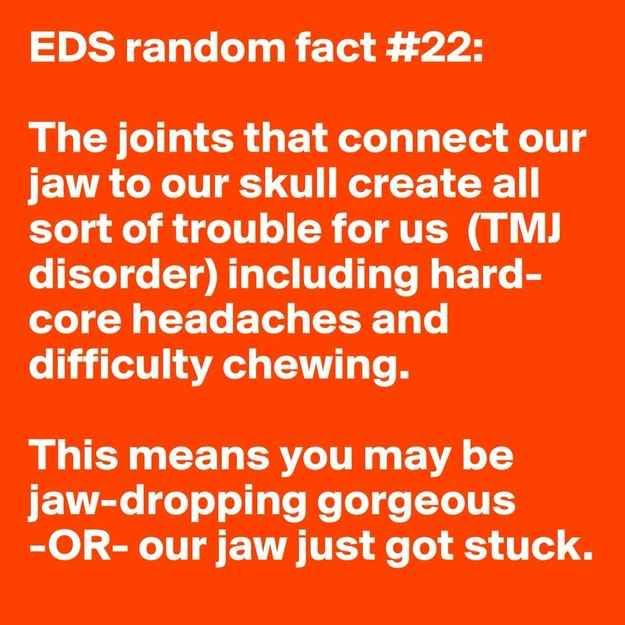 TMJ can be worse than TMI. | 31 Random Facts About Ehlers-Danlos Syndrome
