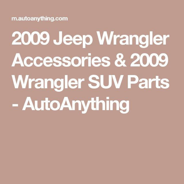 2009 Jeep Wrangler Accessories & 2009 Wrangler SUV Parts - AutoAnything