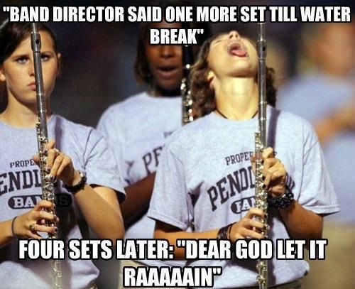 Marching Band Problems....my life right here and then i hate it when it does rain because guess what???....water spots on my horn...