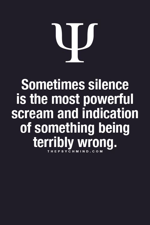 Sometimes silence is the most powerful scream and indication of something being terribly wrong.