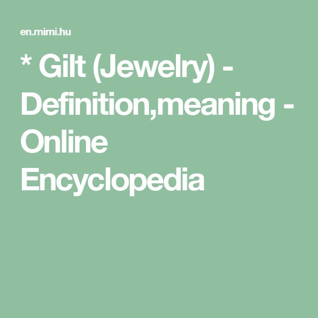 * Gilt (Jewelry) - Definition,meaning - Online Encyclopedia
