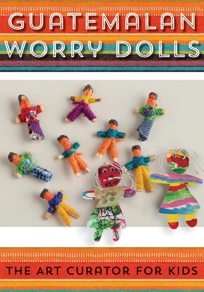 The Art Curator for Kids-Guatemalan Worry Dolls - Learn about art with your kids and make these cute dolls!