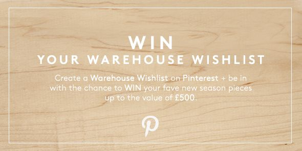 Create a Warehouse SS15 Wishlist on Pinterest + we'll offer YOU the chance to WIN your fave new season pieces up to the value of £500.  #WAREHOUSEWISHLIST