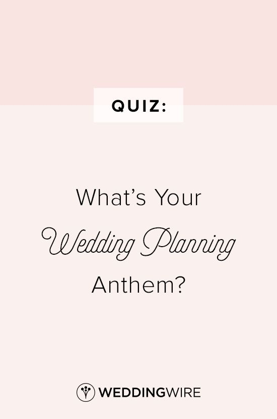 Quiz What S Your Wedding Planning Anthem Find The Perfect Song For On