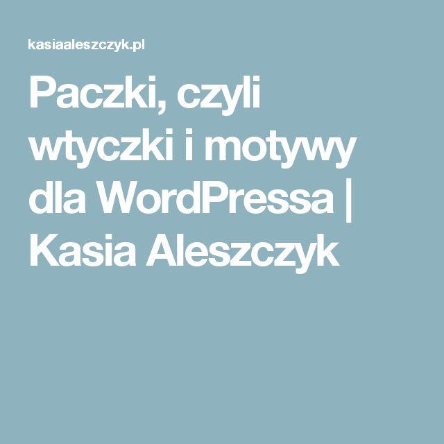 Paczki, czyli wtyczki i motywy dla WordPressa | Kasia Aleszczyk