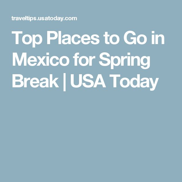 Top Places to Go in Mexico for Spring Break | USA Today