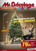 Catalogue Mr Bricolage Idées lumineuses pour un Noël branché du mercredi 26 novembre 2014 au mercredi 24 décembre 2014 ( 26/11/2014 - 24/12/2014 )