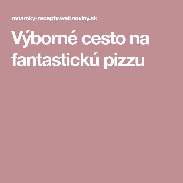 Výborné cesto na fantastickú pizzu