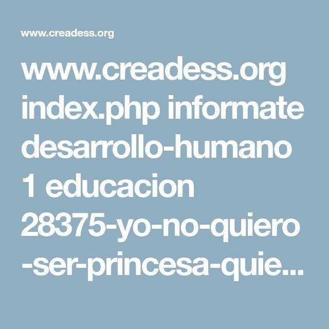 www.creadess.org index.php informate desarrollo-humano1 educacion 28375-yo-no-quiero-ser-princesa-quiero-ser-fisica-cuantica-y-estudiar-la-antimateria