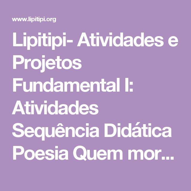 Lipitipi- Atividades e Projetos Fundamental I: Atividades Sequência Didática Poesia Quem mora de Maria Mazetti Alfabetização