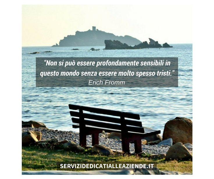Non si può #essereprofondamentesensibili in questo mondo senza essere molto spesso tristi. (Erich Fromm) #tristezza