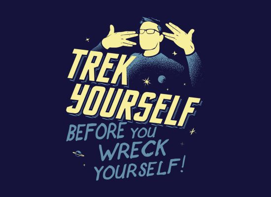 Trek Yourself Before You Wreck Yourself shirt- Love this one!