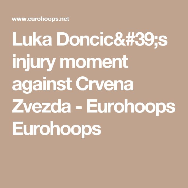 Luka Doncic's injury moment against Crvena Zvezda - Eurohoops Eurohoops