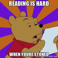 I agree, Difficult to stay focused on a a book. #stoner #memes #marijuana #cannabis #weed #high #stoned #books #reading #pooh #funny