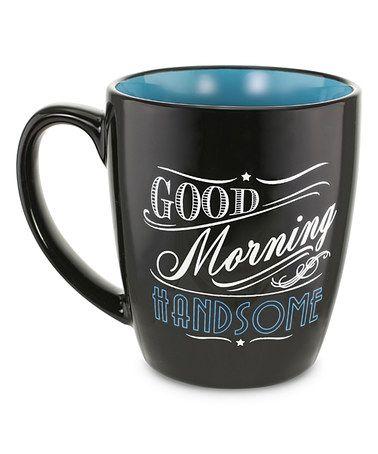 Look what I found on #zulily! 'Good Morning Handsome' 18-Oz. Ceramic Mug #zulilyfinds