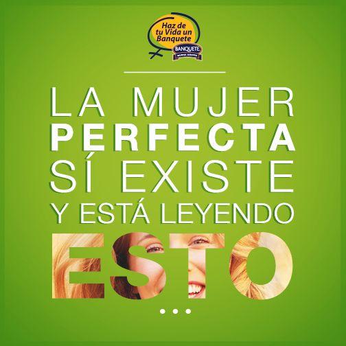 Todas somos perfectas hoy día. ¡Haz de tu vida un verdadero Banquete! www.banquete.cl