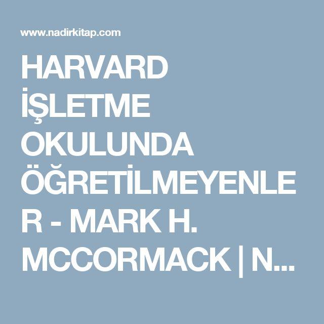 HARVARD İŞLETME OKULUNDA ÖĞRETİLMEYENLER - MARK H. MCCORMACK | Nadir Kitap