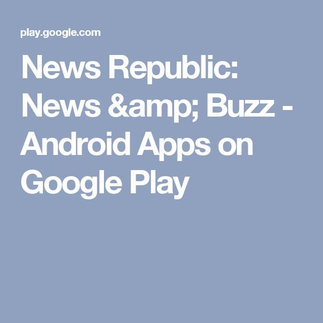 News Republic: News & Buzz - Android Apps on Google Play