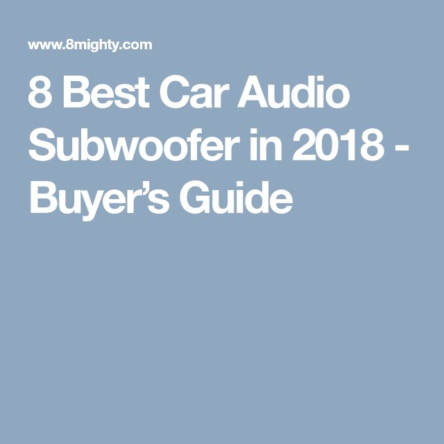 8 Best Car Audio Subwoofer in 2018 - Buyer's Guide