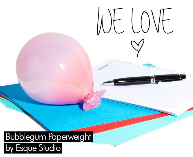 THINGS WE LOVE - Bubblegum Paperweight: I want to have this paperweight in my current favorite color pink...