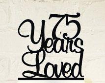 75th Birthday Cake Topper - 75 Years Loved Custom - 75th Anniversary