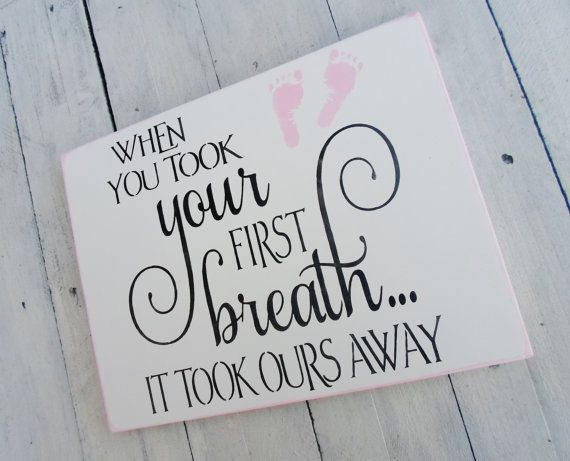 "Such a sweet nursery sign for new baby. ""When you took your first breath, it took ours away"" #baby #nursery"