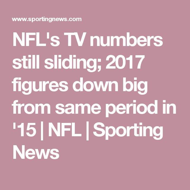 NFL's TV numbers still sliding; 2017 figures down big from same period in '15 | NFL | Sporting News