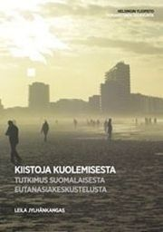 Kiistoja kuolemisesta : tutkimus suomalaisesta eutanasiakeskustelusta / Leila Jylhänkangas