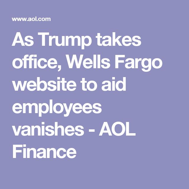 As Trump takes office, Wells Fargo website to aid employees vanishes - AOL Finance