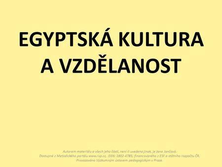 EGYPTSKÁ KULTURA A VZDĚLANOST Autorem materiálu a všech jeho částí, není-li uvedeno jinak, je Jana Jančová. Dostupné z Metodického portálu www.rvp.cz,